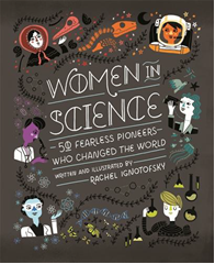 Women in Science - 50 Fearless Pioneers Who Changed the World by Rachel Ignotofsky
